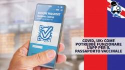 Covid, UK: come potrebbe funzionare l'app per il passaporto vaccinale