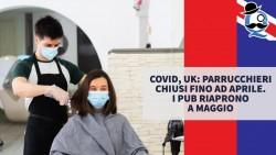 Covid, UK: parrucchieri chiusi fino ad aprile. I pub riaprono a maggio