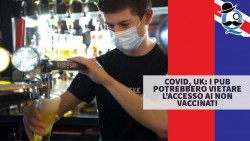 Covid, UK: i pub potrebbero vietare l'accesso ai non vaccinati