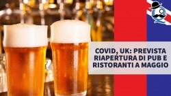 Covid, UK: prevista la riapertura di pub e ristoranti a maggio