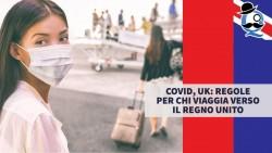 Covid, UK: regole per chi viaggia verso il Regno Unito