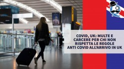 Covid, UK: multe e carcere per chi non rispetta le regole anti covid all'arrivo in UK